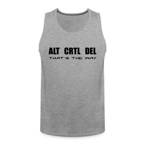 ALT CRTL DEL / THAT'S THE WAY - Männer Premium Tank Top