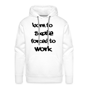 born to skate forced to work T-Shirt - Männer Premium Hoodie