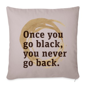 Drink goog black coffe, and you'll never go back - Sofa pillow cover 44 x 44 cm