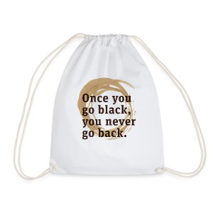 Drink goog black coffe, and you'll never go back - Drawstring Bag