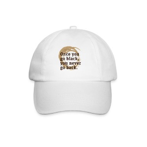Drink goog black coffe, and you'll never go back - Baseball Cap