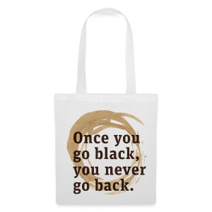Drink goog black coffe, and you'll never go back - Tote Bag