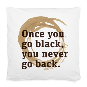 Drink goog black coffe, and you'll never go back - Pillowcase 40 x 40 cm