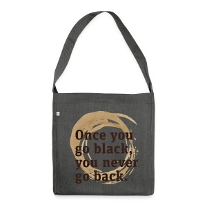 Drink goog black coffe, and you'll never go back - Shoulder Bag made from recycled material