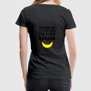 This Seems Like A Lot Of Work For A Free Banana Vêtements Sport - T-shirt Premium Femme