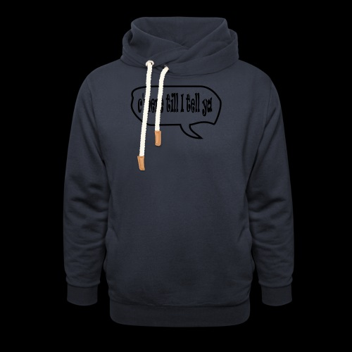 C'mere till I tell ye - Shawl Collar Hoodie