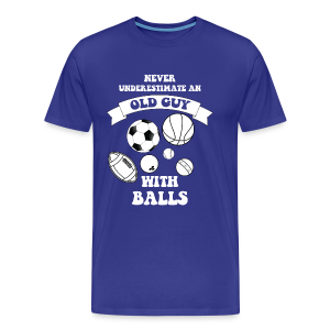 Never underestimate an old guy with balls - Men's Premium T-Shirt