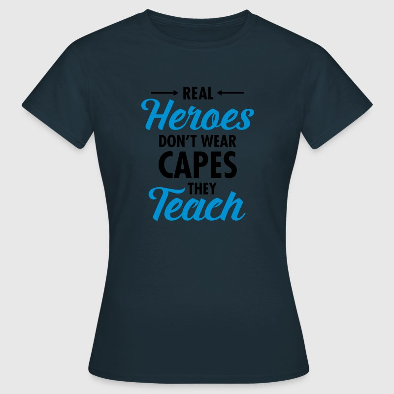 Real Heroes Don\'t Wear Capes - They Teach Camisetas - Camiseta mujer