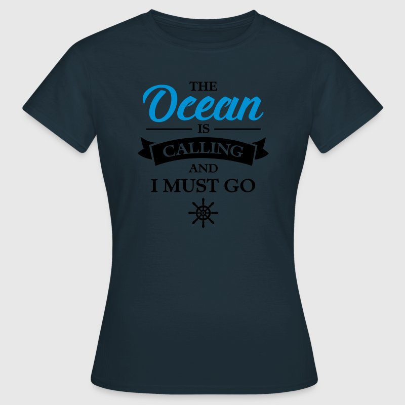 The Ocean Is Calling And I Must Go T-Shirts - Frauen T-Shirt