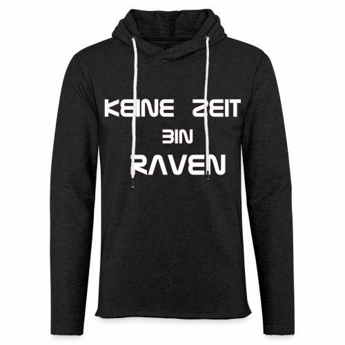 keine Zeit bin RAVEN - Leichtes Kapuzensweatshirt Unisex