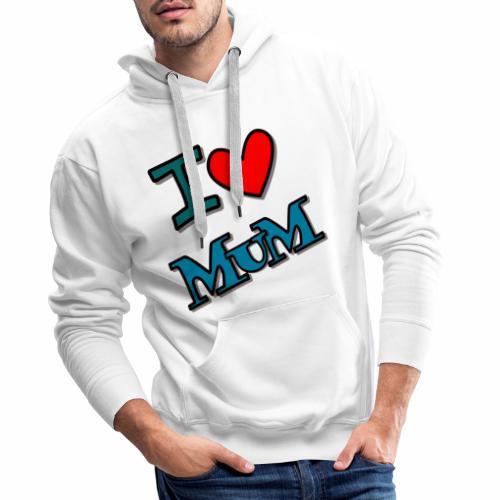 I love mum - Männer Premium Hoodie
