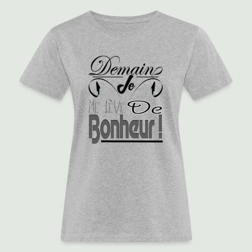 Demain je me lève de bonheur - T-shirt bio Femme