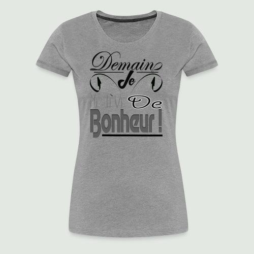 Demain je me lève de bonheur - T-shirt Premium Femme