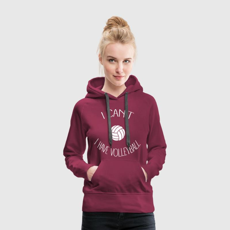 I can't I have Volleyball Sweat-shirts - Sweat-shirt à capuche Premium pour femmes