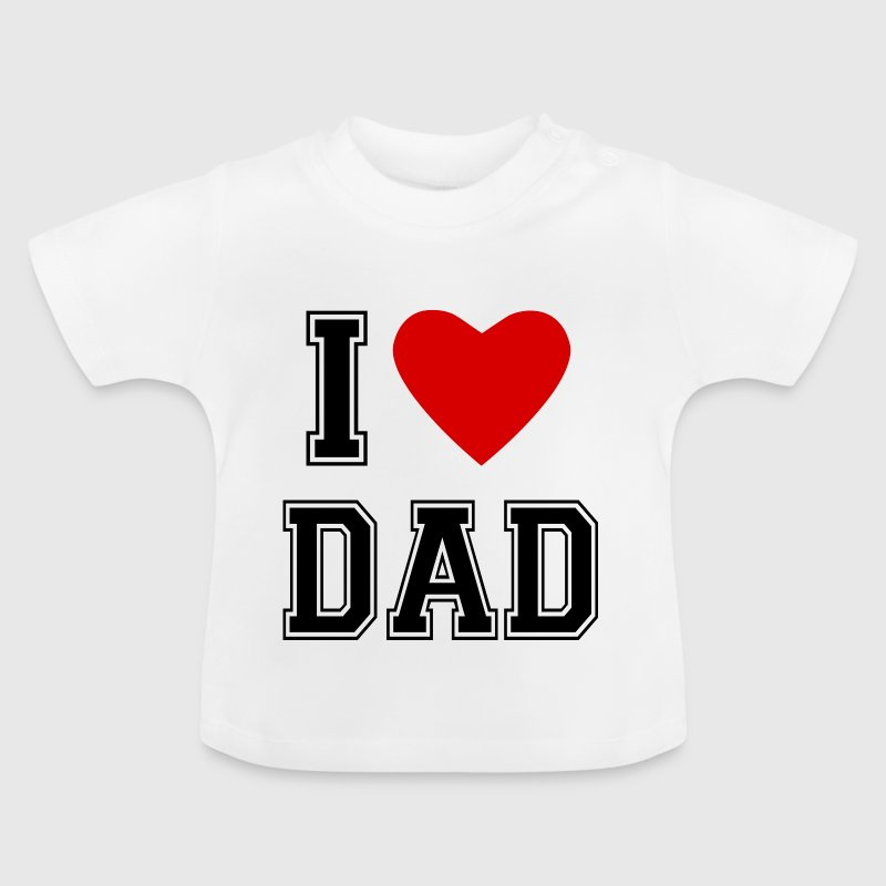 I Love Dad Baby T-Shirts - Baby T-Shirt