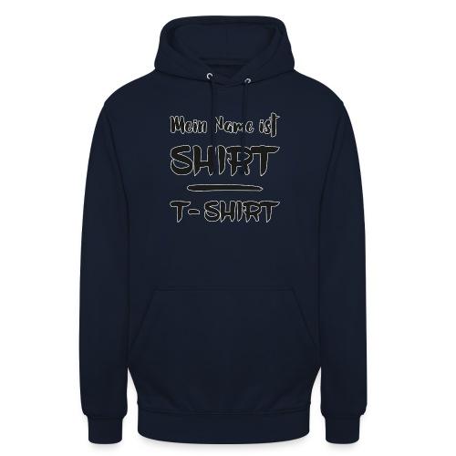Mein Name ist SHIRT - Unisex Hoodie