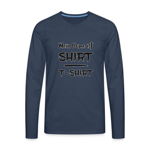 Mein Name ist SHIRT - Männer Premium Langarmshirt