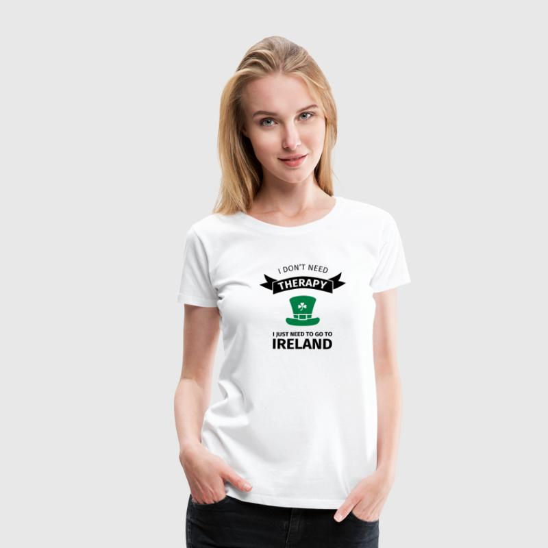 I don't neet therapy I just need to go to ireland T-shirts - Dame premium T-shirt