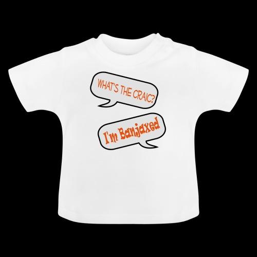 Whats the Craic, Im Banjaxed - Baby T-Shirt