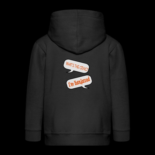 Whats the Craic, Im Banjaxed - Kids' Premium Zip Hoodie