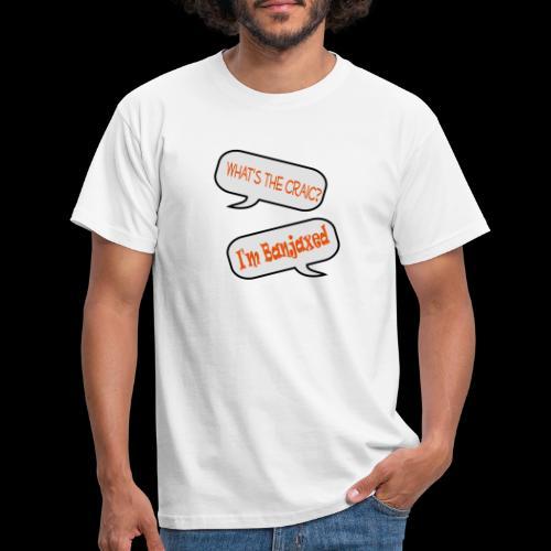 Whats the Craic, Im Banjaxed - Men's T-Shirt