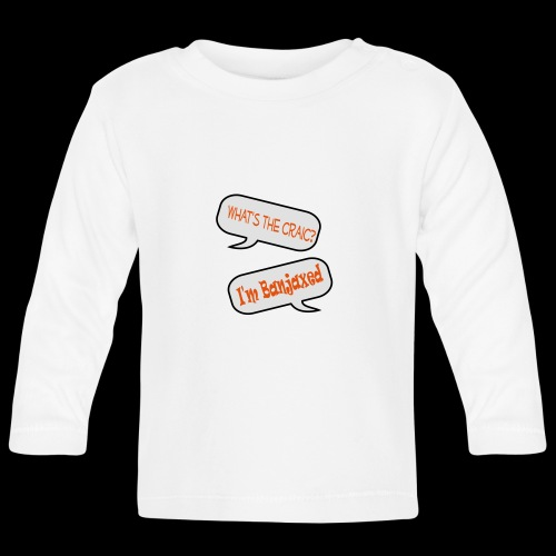 Whats the Craic, Im Banjaxed - Baby Long Sleeve T-Shirt
