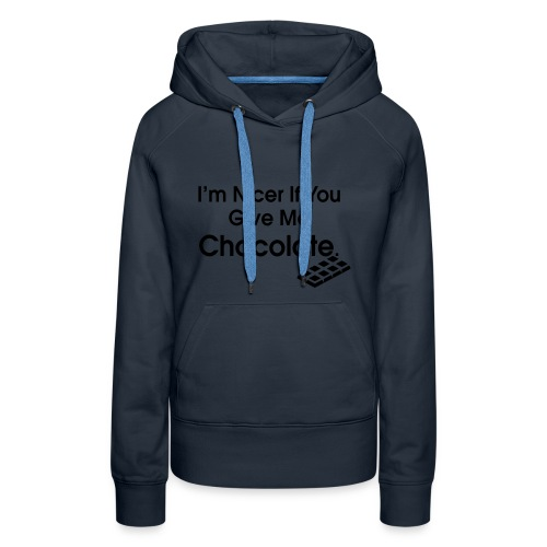 Nicer if you Give Me Chocolate. Ladies T - Women's Premium Hoodie