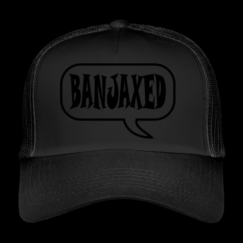 Banjaxed - Trucker Cap