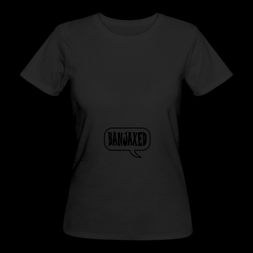 Banjaxed - Women's Organic T-Shirt