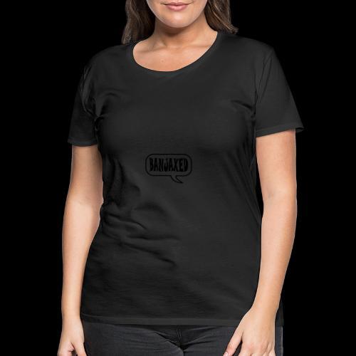 Banjaxed - Women's Premium T-Shirt