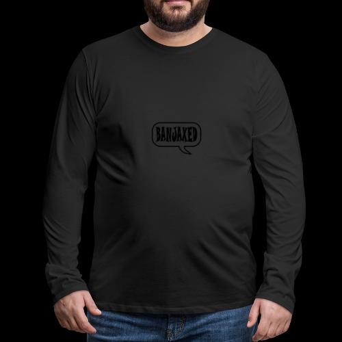 Banjaxed - Men's Premium Longsleeve Shirt