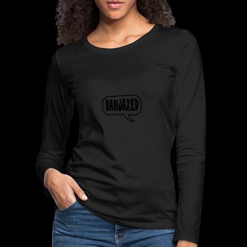 Banjaxed - Women's Premium Longsleeve Shirt