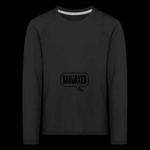 Banjaxed - Kids' Premium Longsleeve Shirt