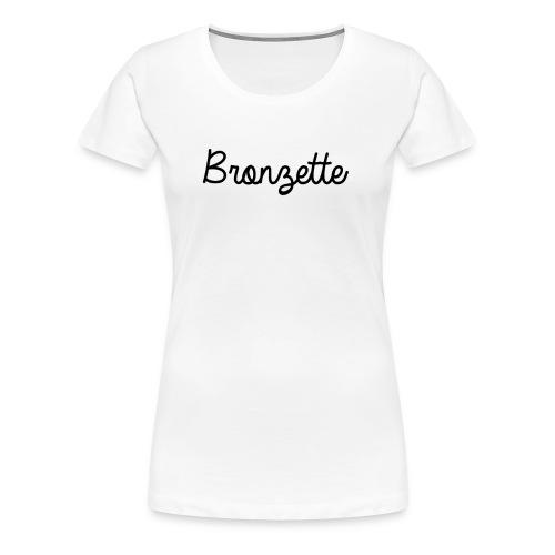 BRONZETTE - T-shirt Premium Femme