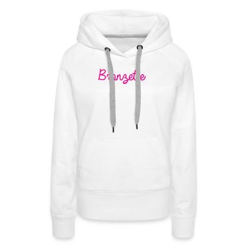 BRONZETTE - Sweat-shirt à capuche Premium pour femmes