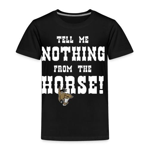 TD - Pferde Design - Tell me nothing from the horse - RAHMENLOS Geburtstag Geschenk - Kinder Premium T-Shirt