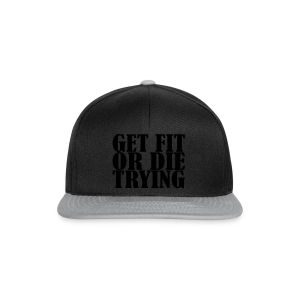 Get Fit or Die Trying - Snapback Cap