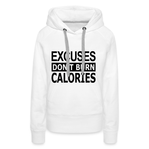 Excuses dont Burn Calories - Frauen Premium Hoodie