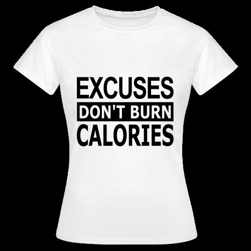 Excuses dont Burn Calories - Frauen T-Shirt