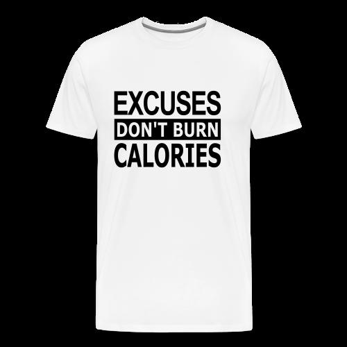 Excuses dont Burn Calories - Männer Premium T-Shirt
