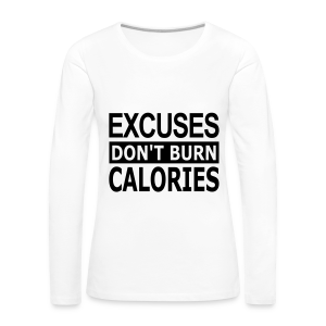 Excuses dont Burn Calories - Frauen Premium Langarmshirt