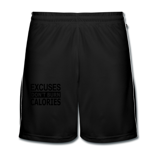 Excuses dont Burn Calories - Männer Fußball-Shorts