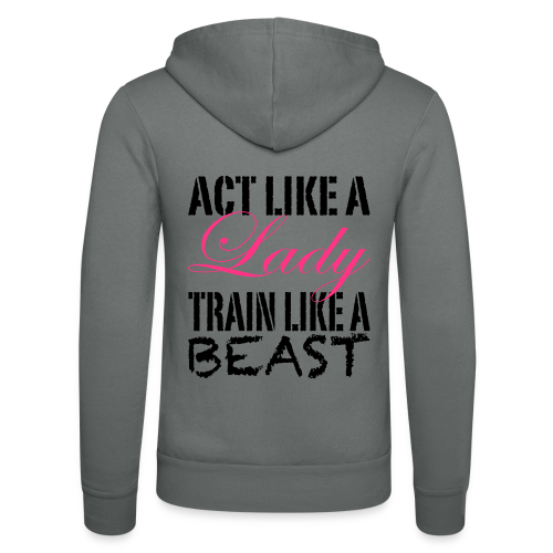 Act like a Lady train like a Beast - Unisex Kapuzenjacke von Bella + Canvas