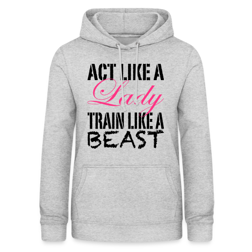 Act like a Lady train like a Beast - Frauen Hoodie
