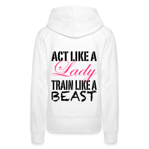 Act like a Lady train like a Beast - Frauen Premium Hoodie