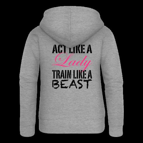 Act like a Lady train like a Beast - Frauen Premium Kapuzenjacke