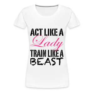 Act like a Lady train like a Beast - Frauen Premium T-Shirt