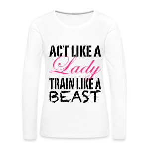 Act like a Lady train like a Beast - Frauen Premium Langarmshirt