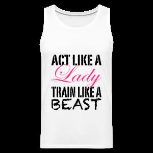 Act like a Lady train like a Beast - Männer Premium Tank Top