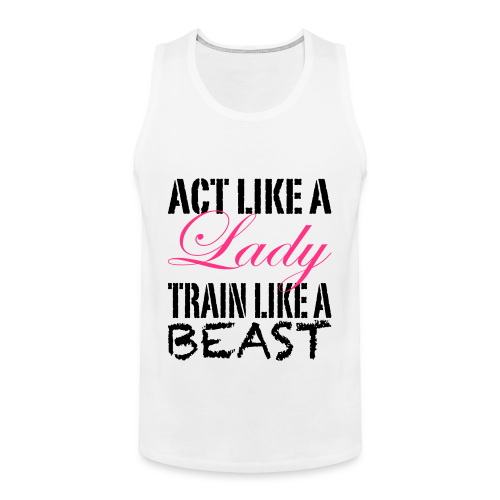 Act like a Lady train like a Beast - Männer Premium Tank Top
